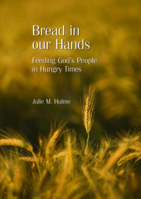 Bread in Our Hands: Feeding God's People in Hungry Times (Paperback)