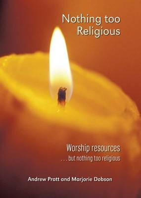 Nothing Too Religious: Worship Resources... But Nothing Too Religious (Paperback)