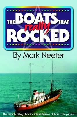The Boats That Rocked: The Real Story of Britain's Offshore Radio Pirates (Paperback)