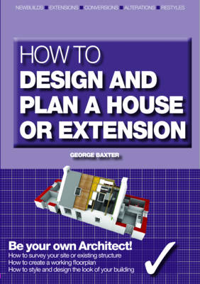 How to Design Your Own Home, Extension or Alteration: Be Your Own Architect (Paperback)