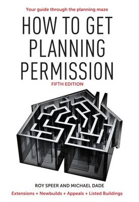 How to Get Planning Permission: Newbuilds + Extensions + Conversions + Alterations + Appeals (Paperback)