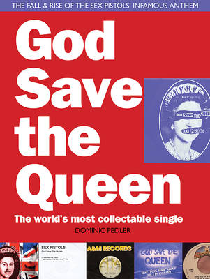 God Save the Queen: The World's Most Collectible Single: The Fall and Rise of the Sex Pistols' Infamous Anthem (Paperback)