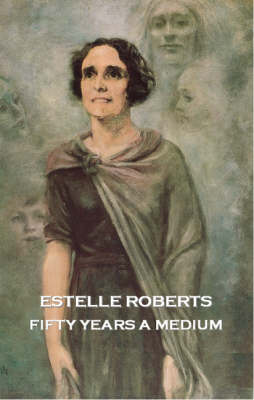 Fifty Years a Medium: The Autobiography of Estelle Roberts (Paperback)