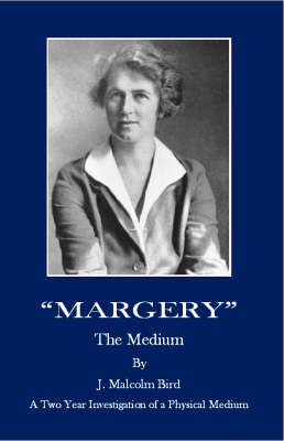 """""""Margery"""" the Medium: A Two Year Investigation of a Physical Medium (Paperback)"""