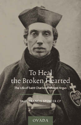 To Heal the Broken Hearted: The Life of Saint Charles of Mount Argus (Paperback)