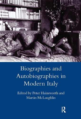 Biographies and Autobiographies in Modern Italy: a Festschrift for John Woodhouse (Hardback)