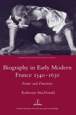 Biography in Early Modern France, 1540-1630: Forms and Functions (Hardback)