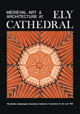 Medieval Art and Architecture at Ely Cathedral - The British Archaeological Association Conference Transactions (Paperback)