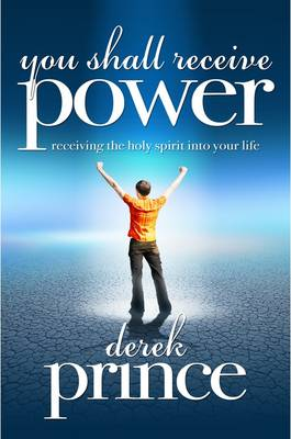 You Shall Receive Power: Receiving the Holy Spirit into Your Life (Paperback)
