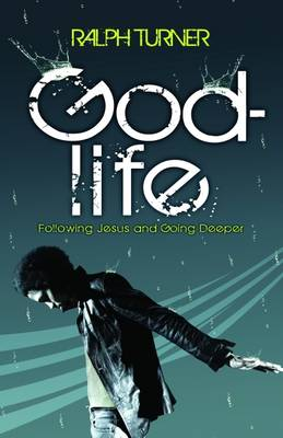 God-life: Understanding the Fundamentals of Following Jesus and Going Deeper (Paperback)