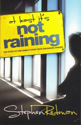 At Least it's Not Raining: The Story of One Family's Fight with Childhood Cancer (Paperback)