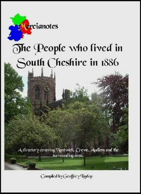 The People Who Lived in South Cheshire in 1886: A Directory Covering Nantwich, Crewe, Audlem and the Surrounding Area (Paperback)
