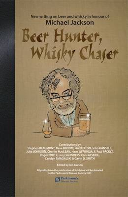 Beer Hunter, Whisky Chaser: New Writing on Beer and Whisky in Honour of Michael Jackson (Hardback)