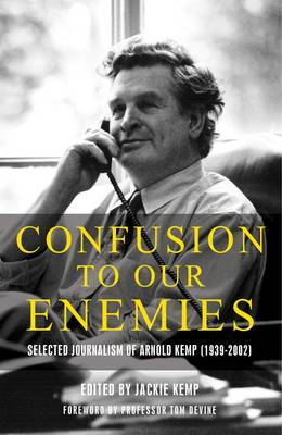 Confusion To Our Enemies: Collected Journalism of Arnold Kemp (1939-2002) (Paperback)