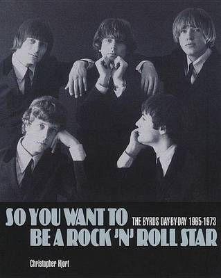 """So You Want to be a Rock'n'Roll Star: The """"Byrds"""" Day-by-day 1965-73 (Paperback)"""
