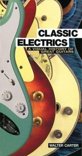 Classic Electrics: A Visual History of Great Guitars (Paperback)