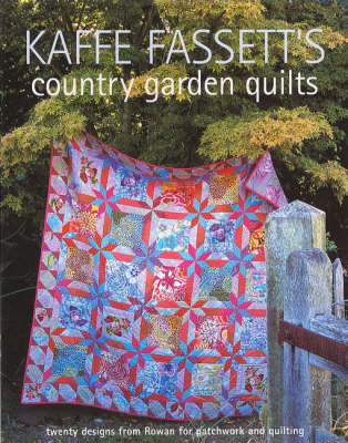 Kaffe Fassett's Country Garden Quilts: Twenty Designs from Rowan for Patchwork and Quilting (Paperback)