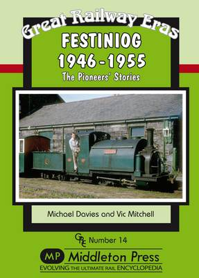 Festiniog 1946-55: The Pioneers' Stories - Great Railway Eras (Hardback)