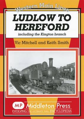 Ludlow to Hereford: Including the Kington Branch (Hardback)
