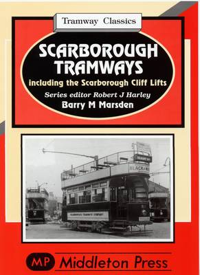 Scarborough Tramways: Including the Scarborough Cliff Lifts (Hardback)