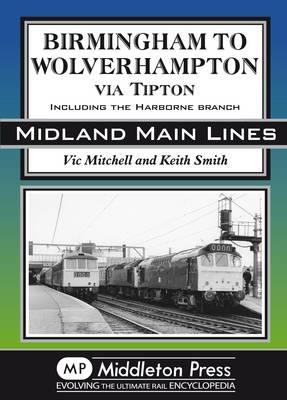 Birmingham to Wolverhampton Via Tipton: Including the Harborne Branch (Hardback)