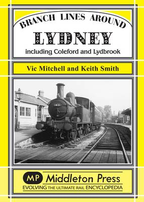Branch Lines Around Lydney: Including Coleford and Lydbrook - Branch Lines S. (Hardback)
