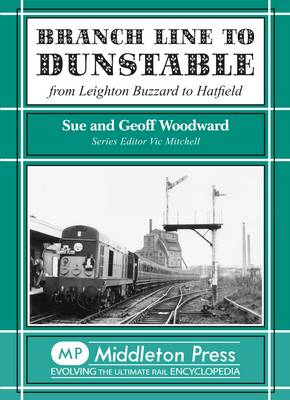 Branch Line to Dunstable: from Leighton Buzzard to Hatfield (Hardback)