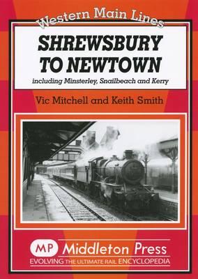 Shrewsbury to Newtown: Including Minsterley, Snailbeach and Kerry - Western Main Line (Hardback)