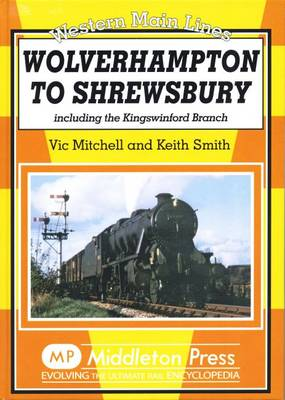 Wolverhampton to Shrewsbury: Including the Kingswinford Branch - Western Main Line (Hardback)