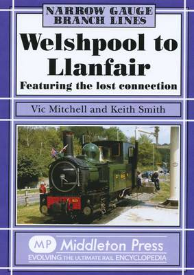 Welshpool to Llanfair: Featuring the Lost Connection - Narrow Gauge (Hardback)