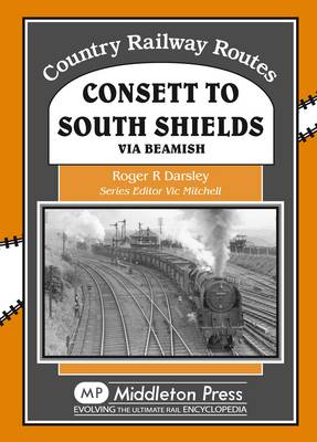 Consett to South Shields: Via Beamish (Hardback)