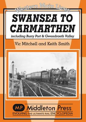 Swansea to Carmarthen: Including Burry Port and Gwendreath Valley - Western Main Line (Hardback)