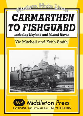 Carmarthan to Fishguard: Including Neyland and Milford Haven - Western Main Line (Hardback)