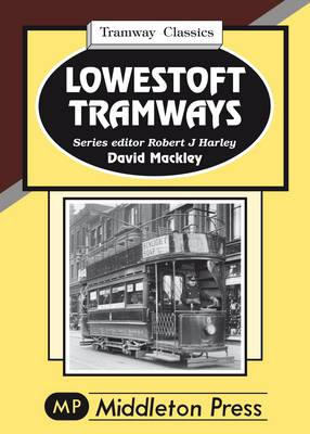 Lowestoft Tramways - Tramways (Hardback)