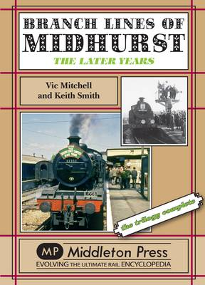 Branch Lines of Midhurst: The Last Years-the Trilogy Completed - Branch Lines (Hardback)