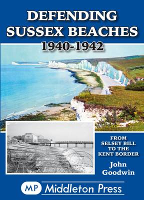 Defending Sussex Beaches: From Selsey Bill to the Kent Border - Military Books (Paperback)