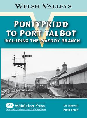 Pontypridd to Port Talbot: Including the Maerdy Branch - Welsh Valleys (Hardback)
