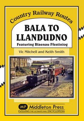 Bala to Llandudno: Featuring Blaenau Ffestiniog (Hardback)