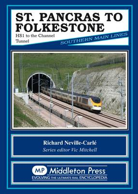 St Pancras to Folkestone: HS1 to the Channel Tunnel - Southern Main Lines (Hardback)
