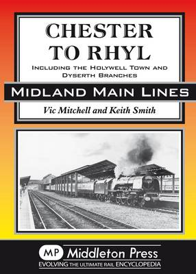 Chester to Rhyl: Including the Holywell Town and Dyserth Branches - Midland Main Line (Hardback)