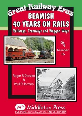 Beamish 40 Years on Rails: Railways, Tramways, Wagon Ways - Great Railway Eras (Hardback)