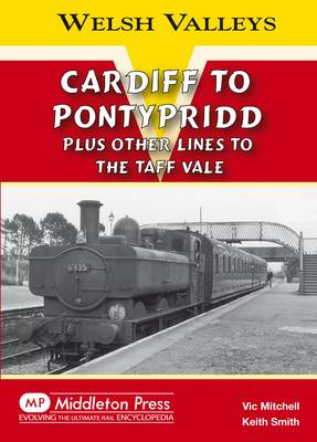 Cardiff to Pontypridd: Plus Other Lines to the Taff Vale - Welsh Valleys (Hardback)