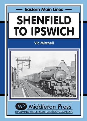 Shenfield to Ipswich - Eastern Main Lines (Hardback)