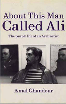 About this Man called Ali: The Purple Life of an Arab Artist (Hardback)
