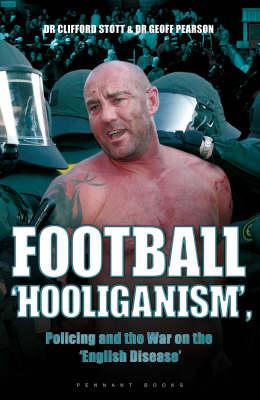 Football 'hooliganism', Policing and the War on the 'English Disease' (Hardback)