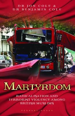 Martyrdom: Radicalisation and Terrorist Violence Among British Muslims (Paperback)