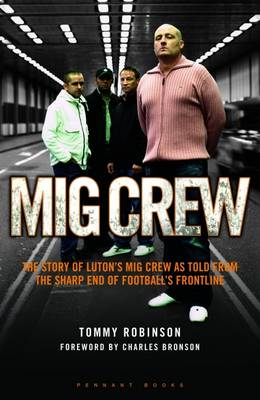MIG Crew: The Story of Luton's MIG Crew as Told from the Sharp End of Football's Frontline (Paperback)