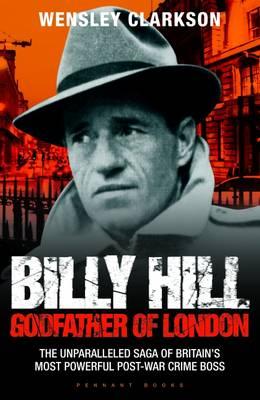 Billy Hill: Godfather of London (Paperback)