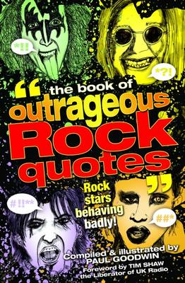 The Book of Outrageous Rock Quotes: Rock Stars Behaving Badly! - Book of Outrageous ... No. 1 (Paperback)
