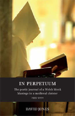 In Perpetuum: The Poetic Journal of a Welsh Monk - Musings in a Medieval Cloister 1995 - 2000 (Paperback)
